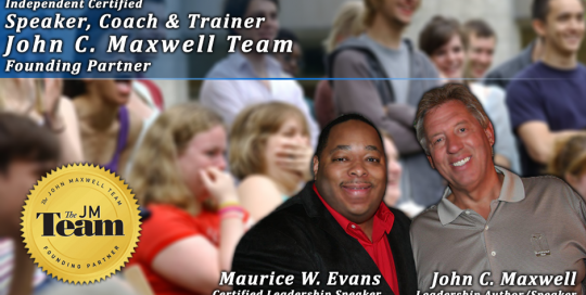 Maurice W. Evans is a Certified Speaker, Coach & Trainer for John C. Maxwell Team