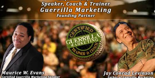 Maurice W. Evans is a Certified Speaker, Coach & Trainer for Jay Conrad Levinson's Guerrilla Marketing